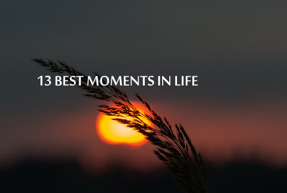 13 best moments of life Articles Image
