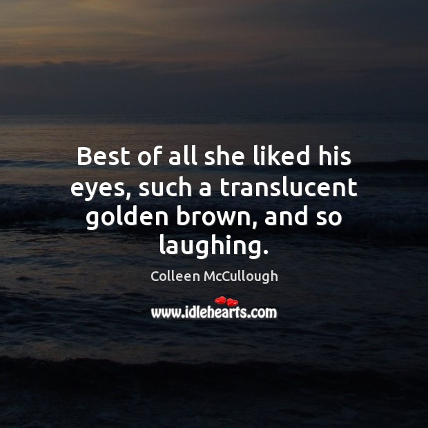 Best of all she liked his eyes, such a translucent golden brown, and so laughing. Image