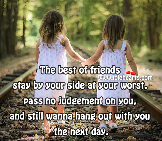 The Best of Friends Stay By Your Side At Your Worst