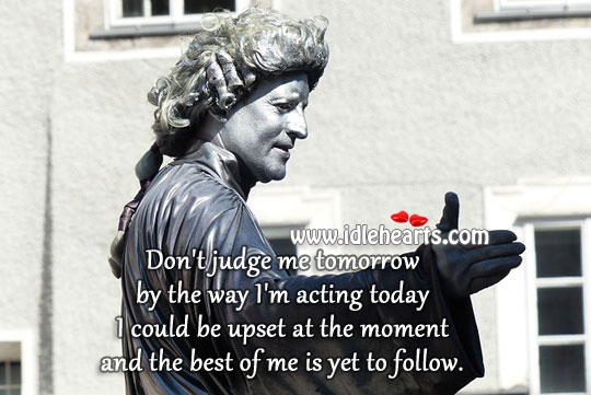 Best of me is yet to follow. Don't Judge Quotes Image