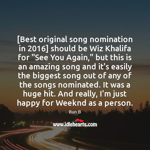 """[Best original song nomination in 2016] should be Wiz Khalifa for """"See You Bun B Picture Quote"""