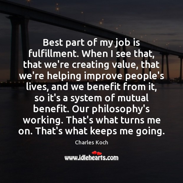 Best part of my job is fulfillment. When I see that, that Charles Koch Picture Quote