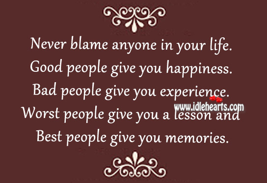 Never Blame Anyone In Your Life.
