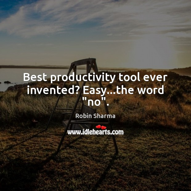 """Best productivity tool ever invented? Easy…the word """"no"""". Image"""