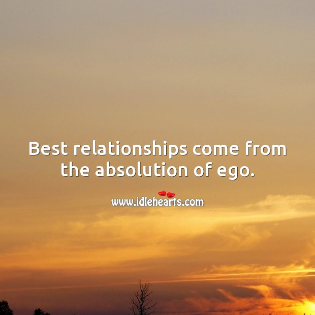 Best relationships come from the absolution of ego. Relationship Quotes Image