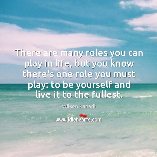 Image, Best role you can play in life: be yourself and live it to the fullest.