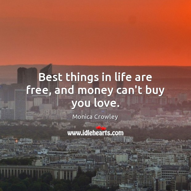 Image, Best things in life are free, and money can't buy you love.