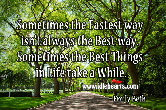 Sometimes The Fastest Way Isn't Always The Best Way.