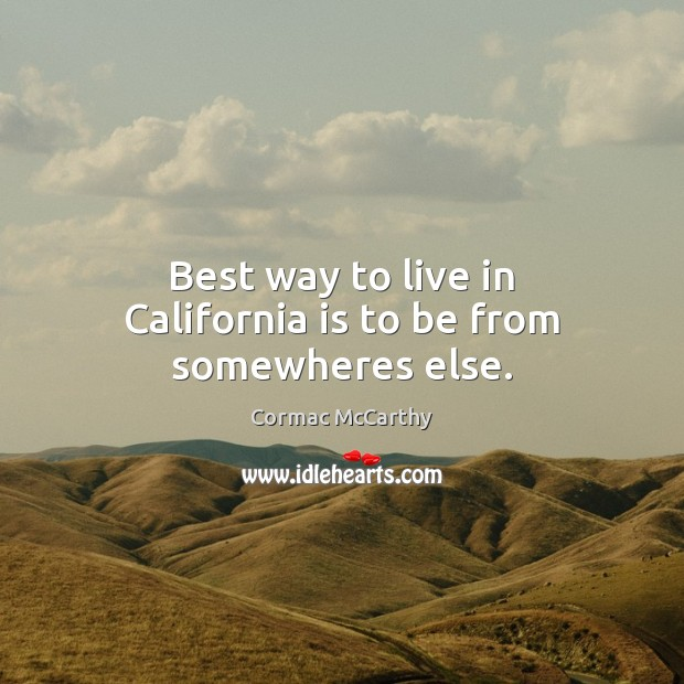 Image, Best way to live in California is to be from somewheres else.