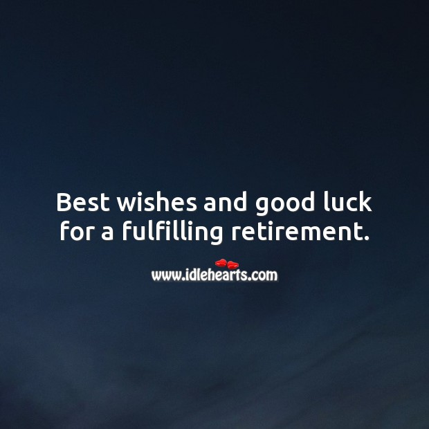 Best wishes and good luck for a fulfilling retirement. Retirement Wishes Image