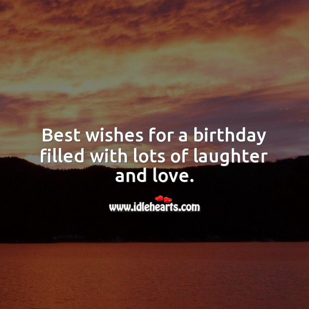 Image, Best wishes for a birthday filled with lots of laughter and love.