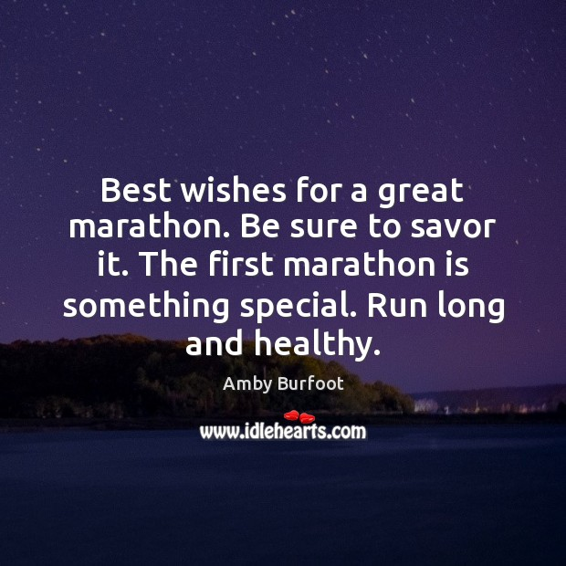 Best wishes for a great marathon. Be sure to savor it. The Image