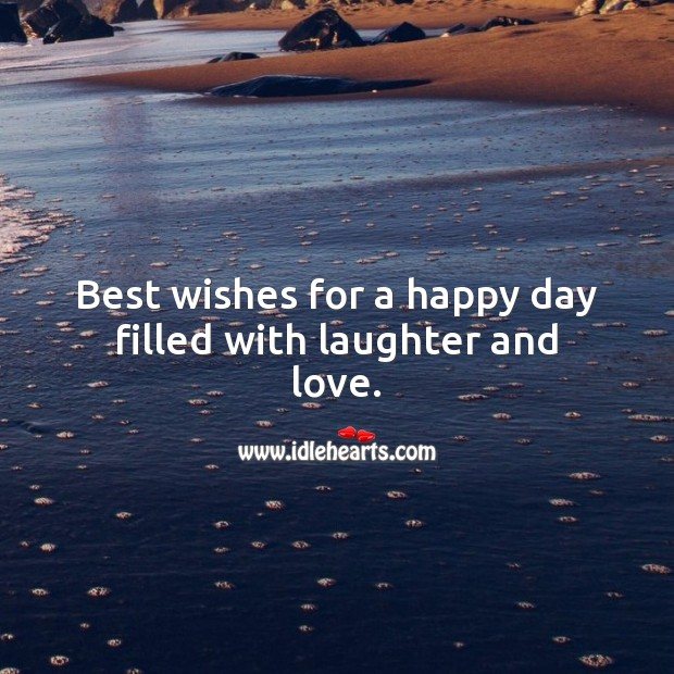 Best wishes for a happy day filled with laughter and love. Laughter Quotes Image