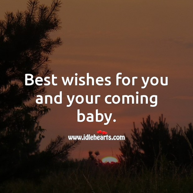 Best wishes for you and your coming baby. Baby Shower Messages Image