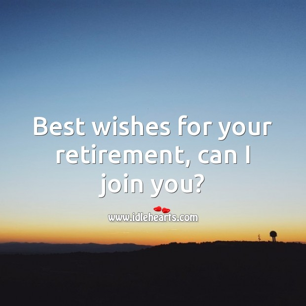 Best wishes for your retirement, can I join you? Image