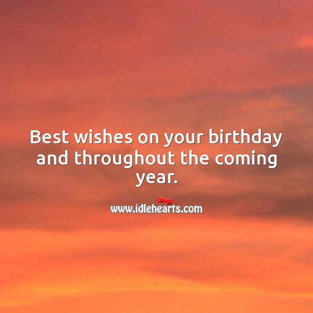 Best wishes on your birthday and throughout the coming year. Happy Birthday Wishes Image