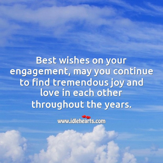 Best wishes on your engagement, may you continue to find tremendous joy and love Engagement Quotes Image