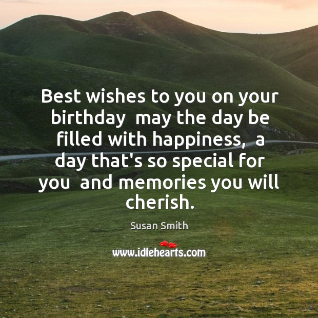 Best wishes to you on your birthday  may the day be filled Image