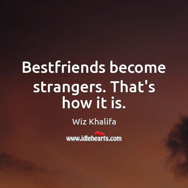 Bestfriends Become Strangers Thats How It Is