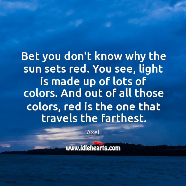 Image, Bet you don't know why the sun sets red. You see, light