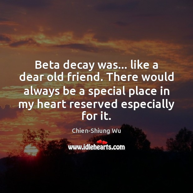 Image, Beta decay was… like a dear old friend. There would always be
