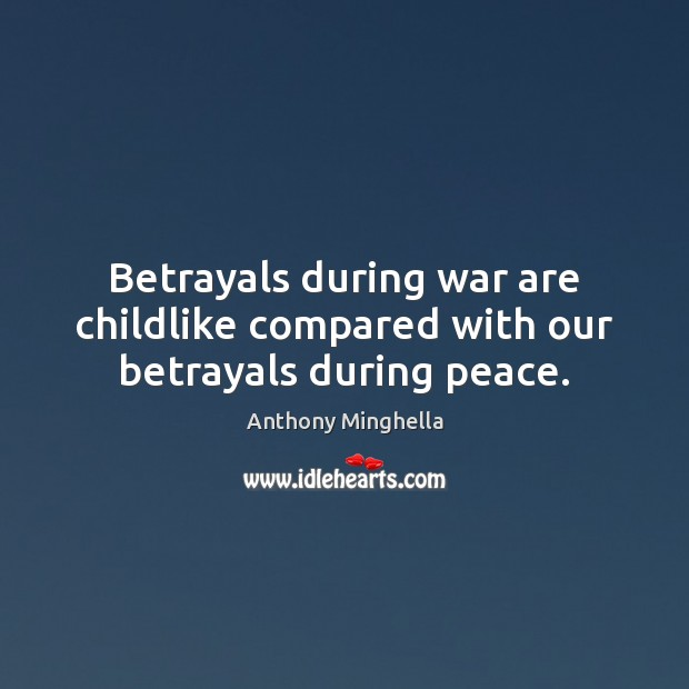 Image, Betrayals during war are childlike compared with our betrayals during peace.