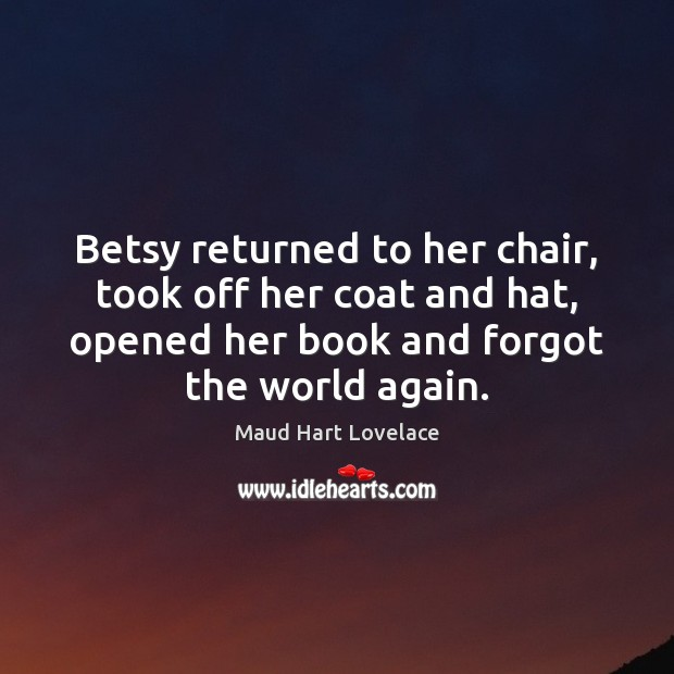 Betsy returned to her chair, took off her coat and hat, opened Maud Hart Lovelace Picture Quote