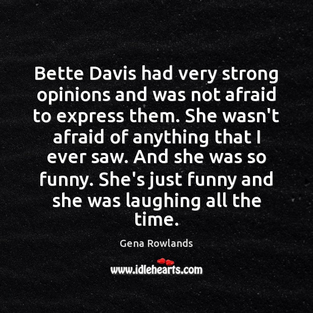 Bette Davis had very strong opinions and was not afraid to express Gena Rowlands Picture Quote