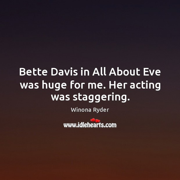 Bette Davis in All About Eve was huge for me. Her acting was staggering. Image