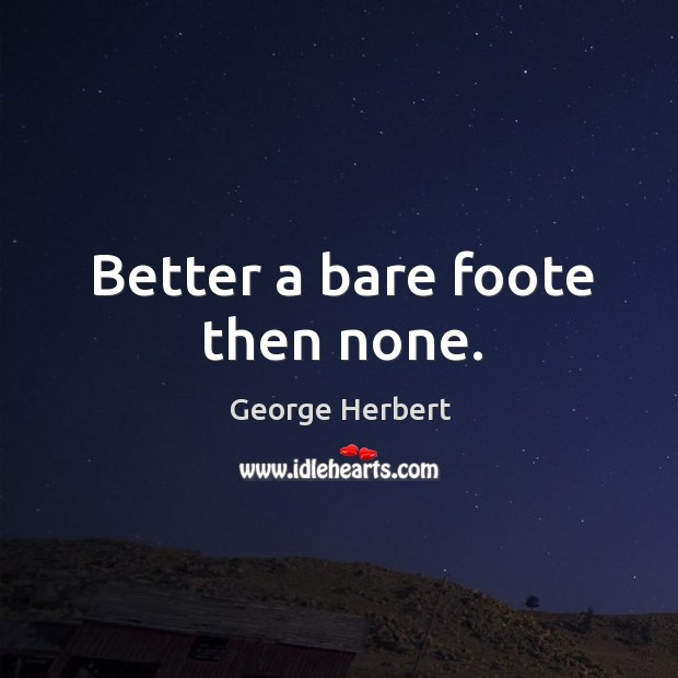 Better a bare foote then none. Image
