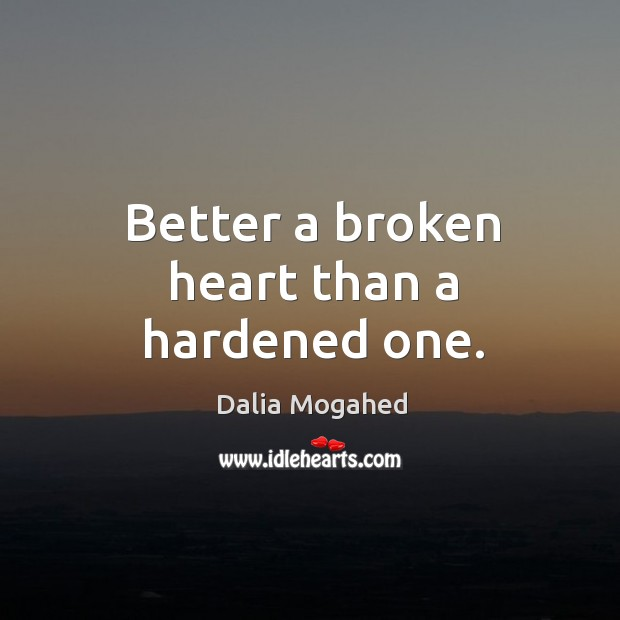 Image about Better a broken heart than a hardened one.