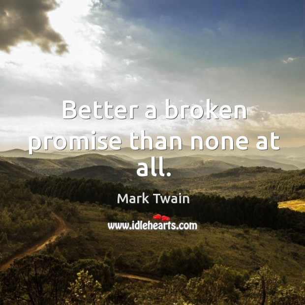 Better a broken promise than none at all. Image