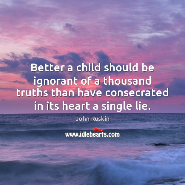 Image, Better, Child, Children, Consecrated, Heart, Ignorant, Lie, Lying, Should, Single, Than, Thousand, Truths