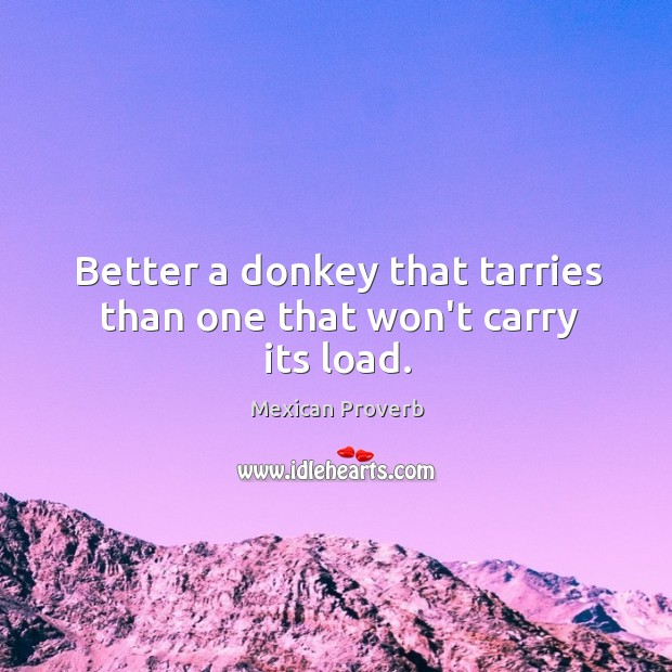 Image, Better a donkey that tarries than one that won't carry its load.