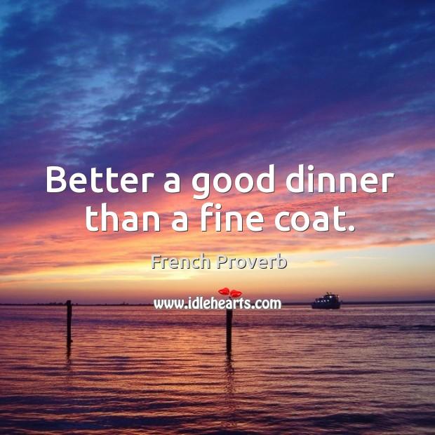 Image, Better a good dinner than a fine coat.