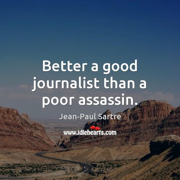 Image, Better a good journalist than a poor assassin.