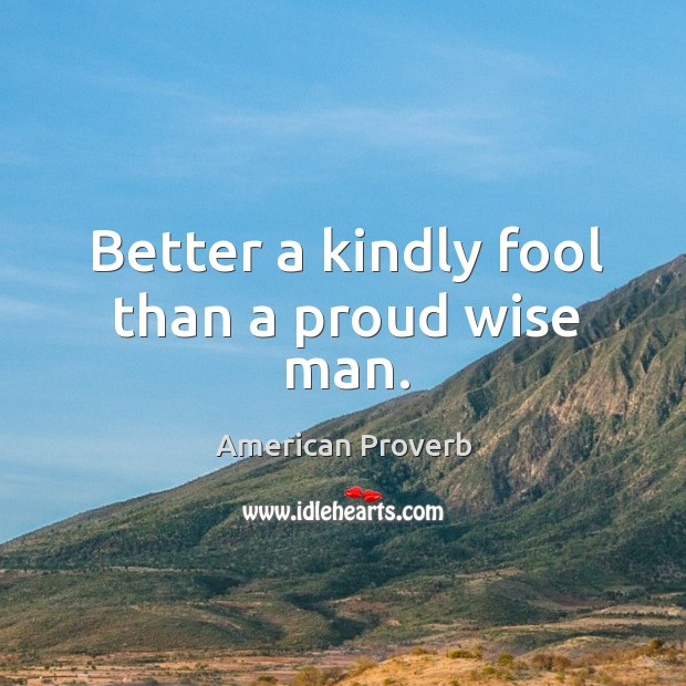 Image, Better a kindly fool than a proud wise man.