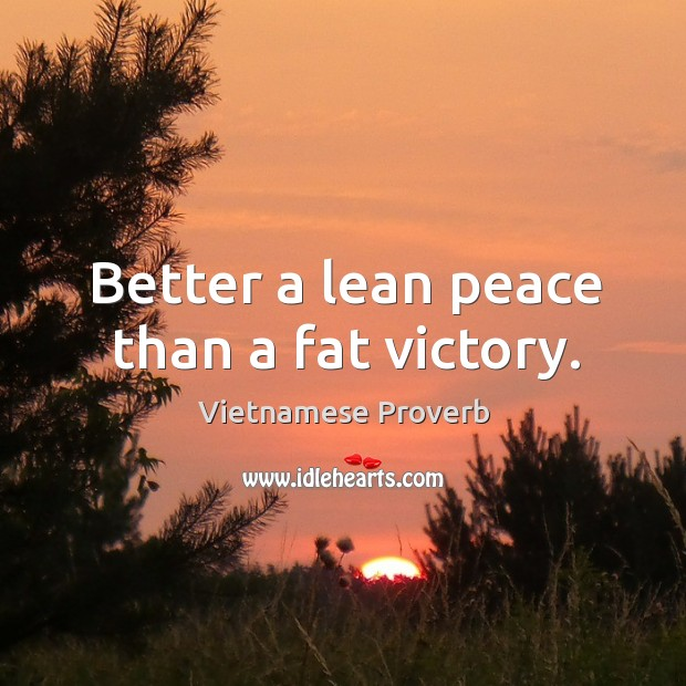 Better a lean peace than a fat victory. Vietnamese Proverbs Image