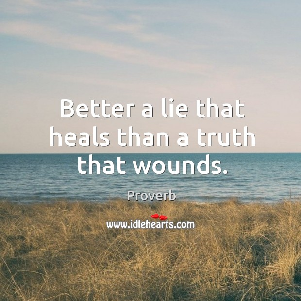 Better a lie that heals than a truth that wounds. Image