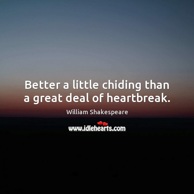 Image, Better a little chiding than a great deal of heartbreak.