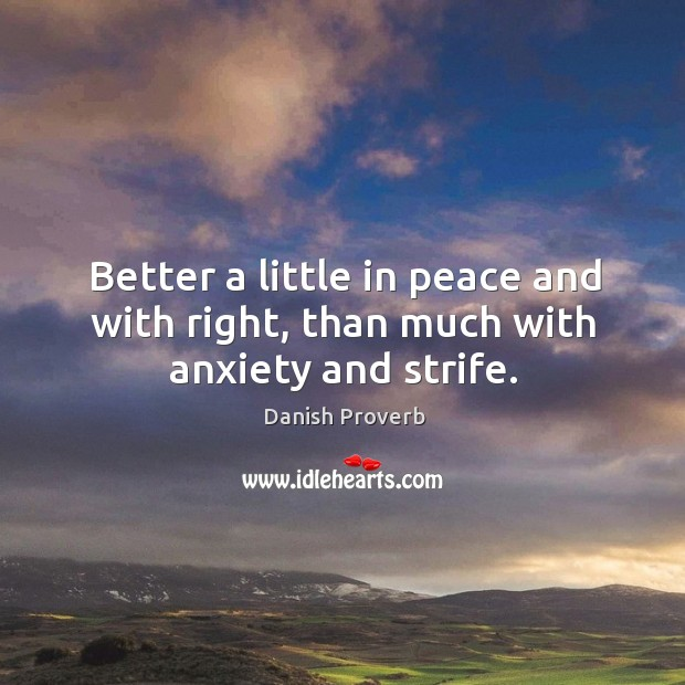 Better a little in peace and with right, than much with anxiety and strife. Image
