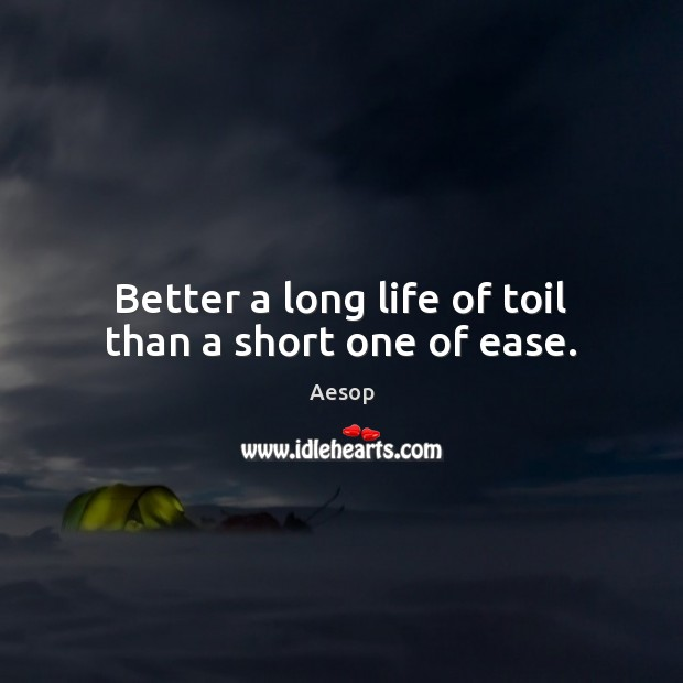 Image, Better a long life of toil than a short one of ease.
