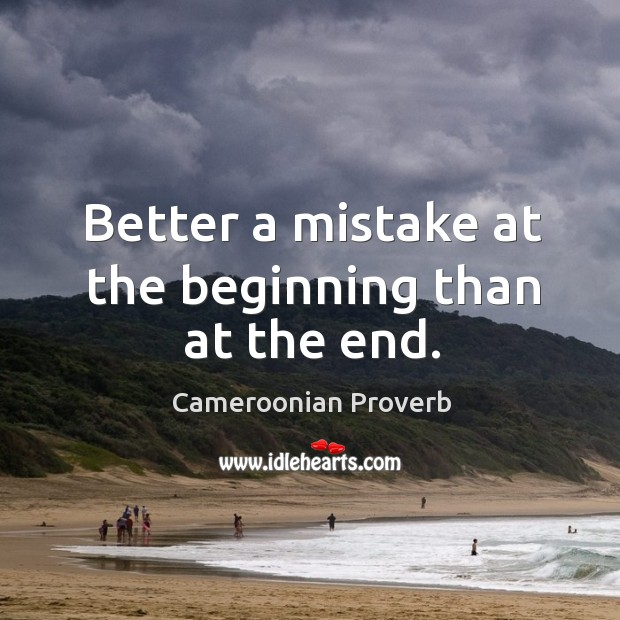 Better a mistake at the beginning than at the end. Cameroonian Proverbs Image