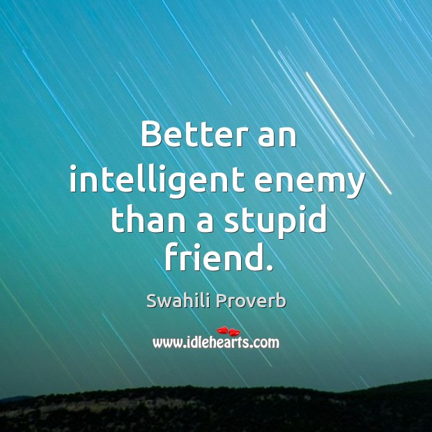 Image, Better an intelligent enemy than a stupid friend.