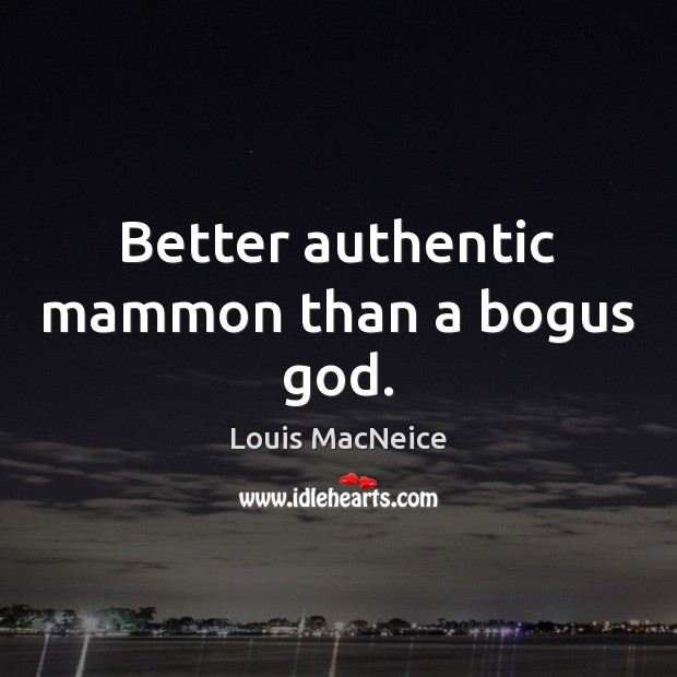 Better authentic mammon than a bogus God. Image