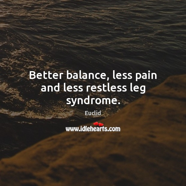 Better balance, less pain and less restless leg syndrome. Image