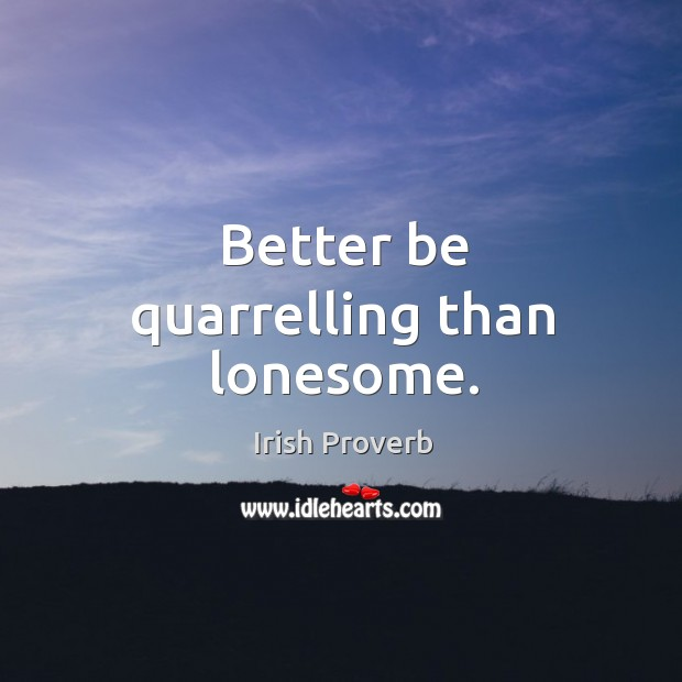 Better be quarrelling than lonesome. Image