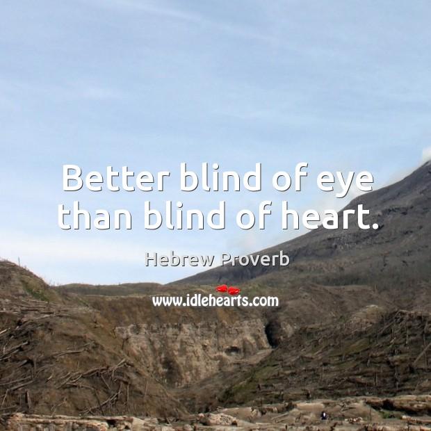 Image, Better blind of eye than blind of heart.