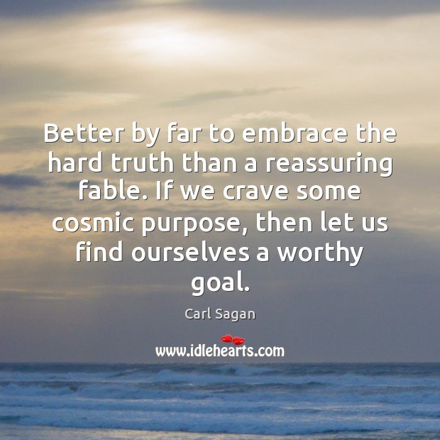 Better by far to embrace the hard truth than a reassuring fable. Image