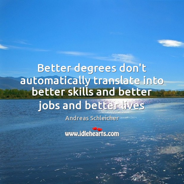 Better degrees don't automatically translate into better skills and better jobs and Image